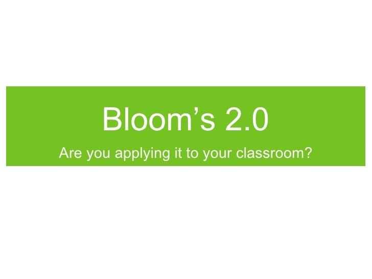 Bloom's 2.0 <ul><li>Are you applying it to your classroom? </li></ul>