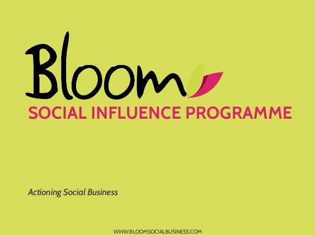 SOCIAL INFLUENCE PROGRAMMEActioning Social Business                       WWW.BLOOMSOCIALBUSINESS.COM
