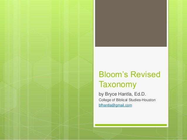 Bloom's Revised Taxonomy by Bryce Hantla, Ed.D. College of Biblical Studies-Houston bfhantla@gmail.com