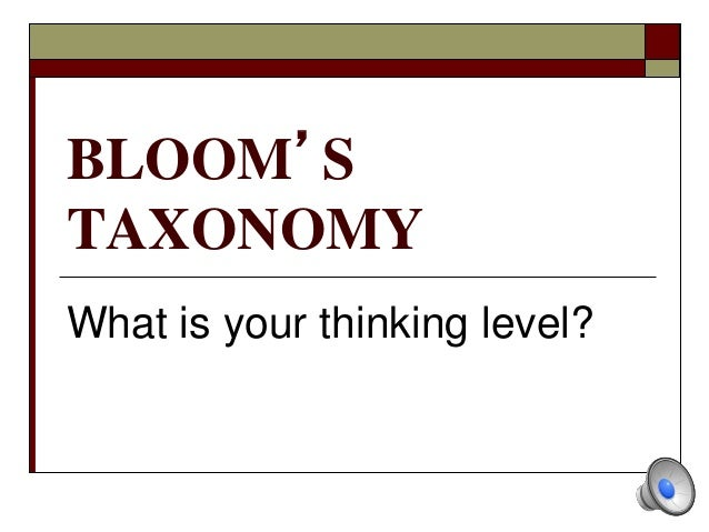 BLOOM'S TAXONOMY What is your thinking level?
