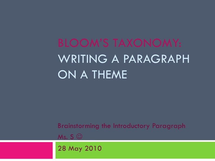 BLOOM'S TAXONOMY:  WRITING A PARAGRAPH ON A THEME Brainstorming the Introductory Paragraph Ms. S   28 May 2010
