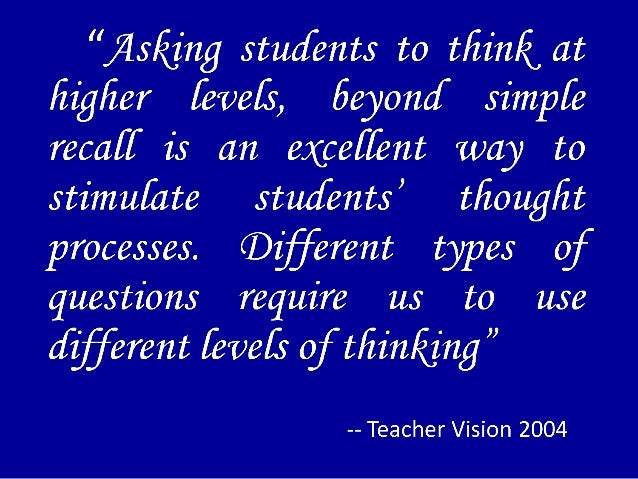blooms critical thinking questioning strategies powerpoint Creative teaching and learning strategies  powerpoint presentation  not just  a few more effective approach – get students actively thinking and learning   cognitive domains of bloom's taxonomy (knowledge, comprehension,  application,  encourage critical thinking and synthesis create opportunities for  reflection.