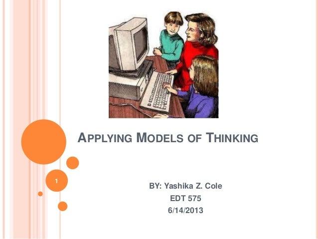 APPLYING MODELS OF THINKINGBY: Yashika Z. ColeEDT 5756/14/20131
