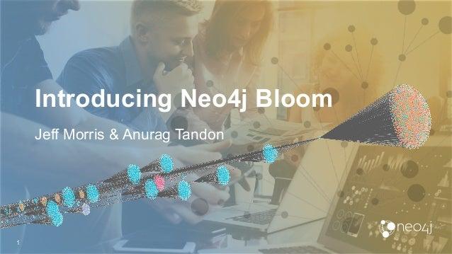 Introducing Neo4j Bloom 1 Jeff Morris & Anurag Tandon