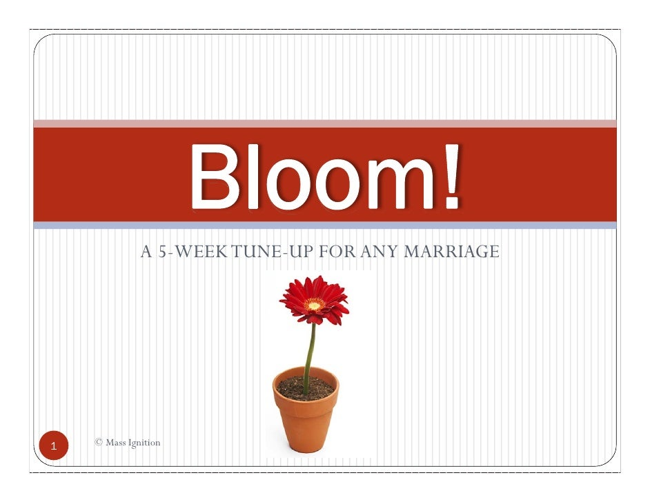 Bloom!              A 5-WEEK TUNE-UP FOR ANY MARRIAGE1   © Mass Ignition