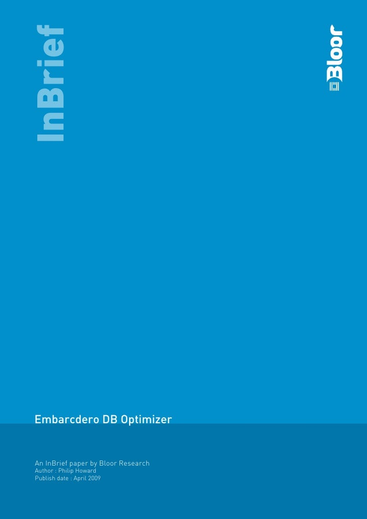 InBrief     Embarcdero DB Optimizer    An InBrief paper by Bloor Research  Author : Philip Howard  Publish date : April 20...