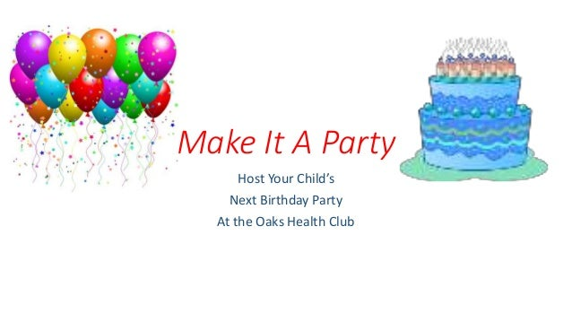 Make It A Party Host Your Child's Next Birthday Party At the Oaks Health Club