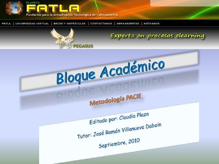 Bloque Académico<br />Metodología PACIE<br />Editado por: Claudia Plaza<br />Tutor: José Ramón Villanueva Daboin<br />Sept...