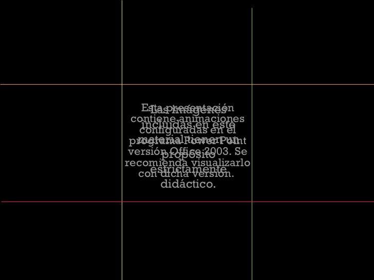Las imágenes incluidas en este material tienen un propósito estrictamente didáctico. Esta presentación contiene animacione...