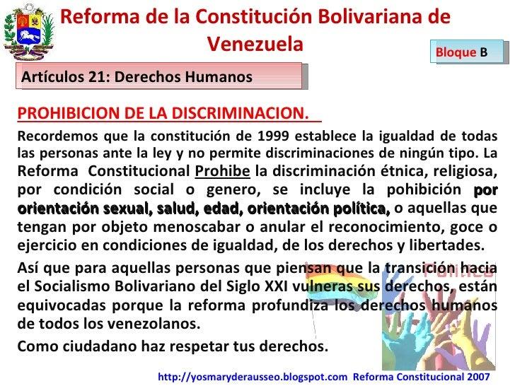 Reforma de la Constitución Bolivariana de Venezuela PROHIBICION DE LA DISCRIMINACION.  Recordemos que la constitución de 1...