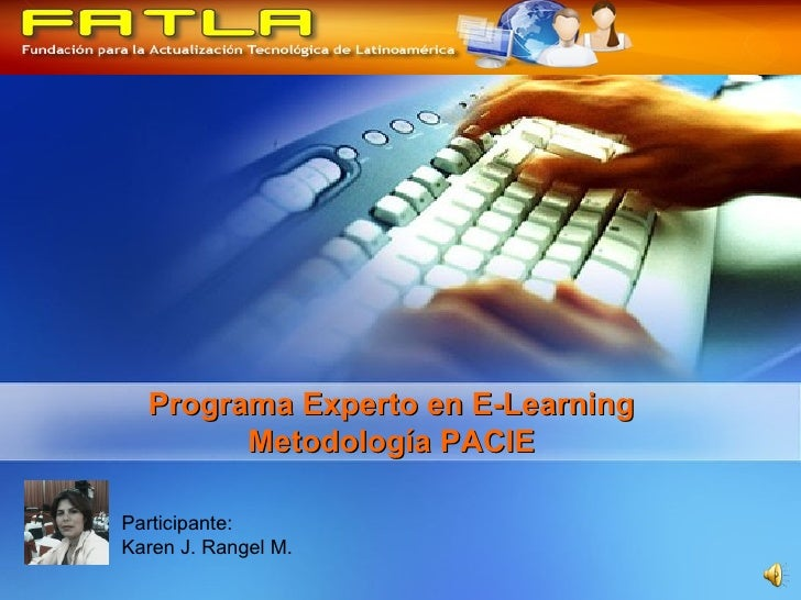 Programa Experto en E-Learning Metodología PACIE Participante: Karen J. Rangel M.
