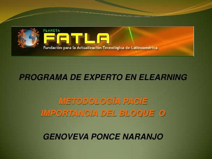 PROGRAMA DE EXPERTO EN ELEARNING<br />METODOLOGÍA PACIE<br />IMPORTANCIA DEL BLOQUE  O<br />GENOVEVA PONCE NARANJO<br />