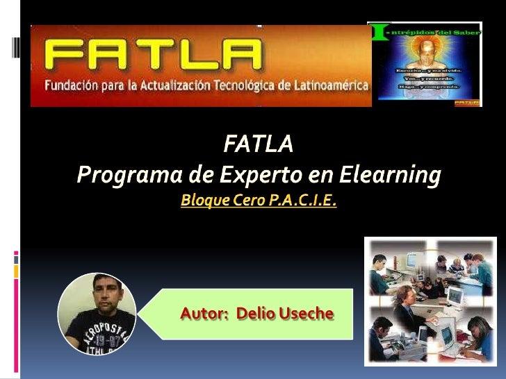 Autor:  Delio Useche<br />FATLAPrograma de Experto en Elearning<br />Bloque Cero P.A.C.I.E.<br />