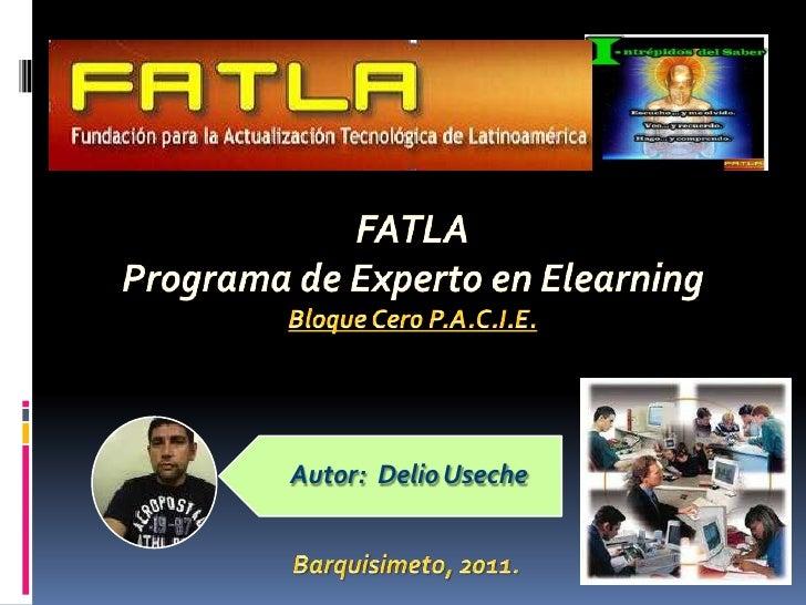 Autor:  Delio Useche<br />FATLAPrograma de Experto en Elearning<br />Bloque Cero P.A.C.I.E.<br />Barquisimeto, 2011.<br />
