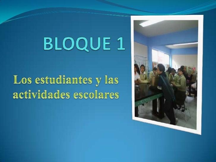 BLOQUE 1<br />Los estudiantes y las actividades escolares<br />