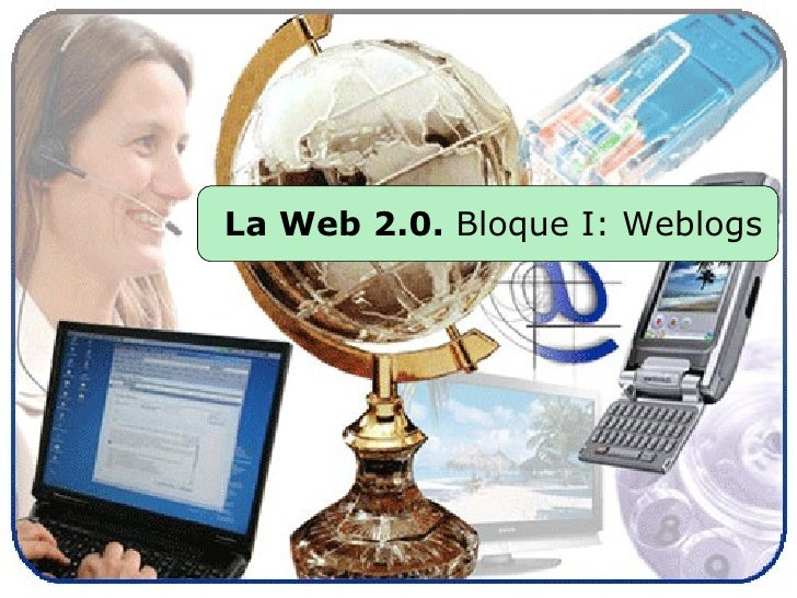 La Web 2.0.  Bloque I: Weblogs