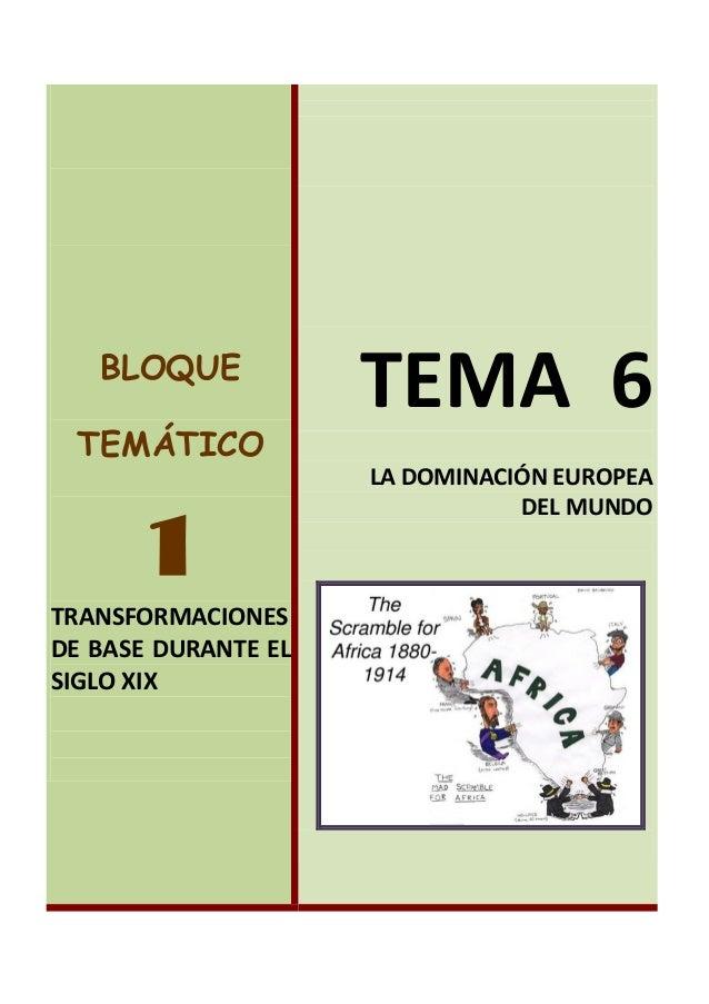 BLOQUE TEMÁTICO  1 TRANSFORMACIONES DE BASE DURANTE EL SIGLO XIX  TEMA 6 LA DOMINACIÓN EUROPEA DEL MUNDO