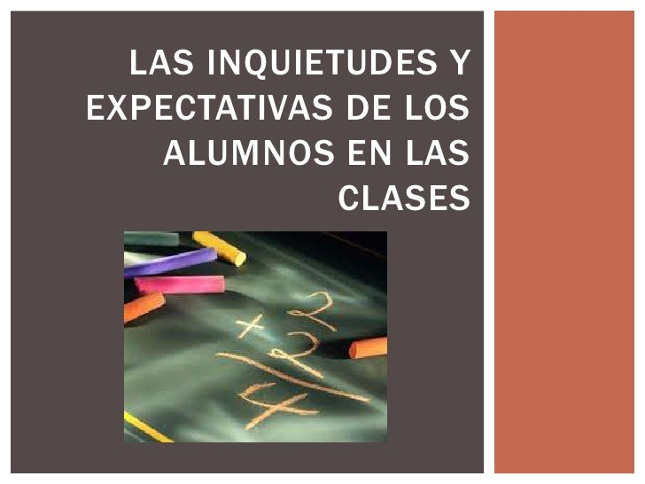 LAS INQUIETUDES YEXPECTATIVAS DE LOS    ALUMNOS EN LAS             CLASES