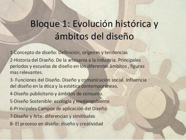 1-Concepto de diseño: Definición, orígenes y tendencias 2-Historia del Diseño. De la artesanía a la industria. Principales...