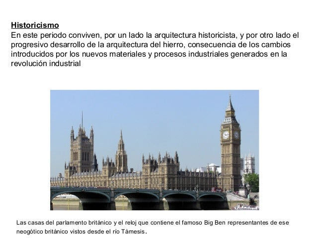 Historicismo En este periodo conviven, por un lado la arquitectura historicista, y por otro lado el progresivo desarrollo ...