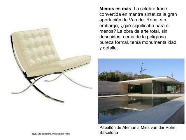 Pabellón de Alemania Mies van der Rohe, Barcelona Menos es más. La célebre frase convertida en mantra sintetiza la gran ap...