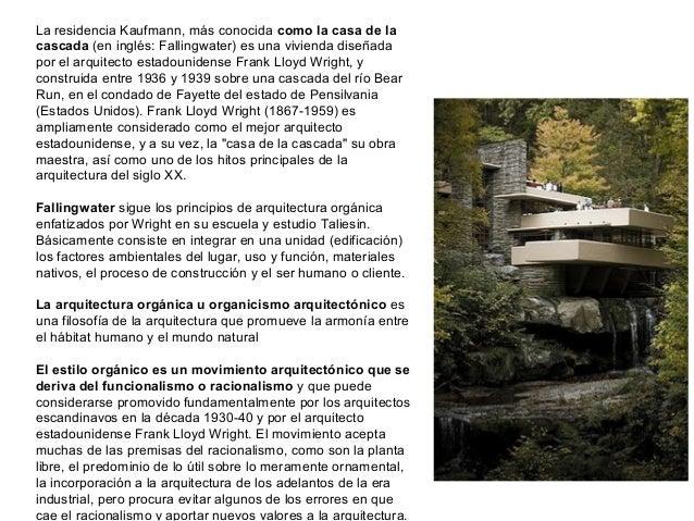 La residencia Kaufmann, más conocida como la casa de la cascada (en inglés: Fallingwater) es una vivienda diseñada por el ...
