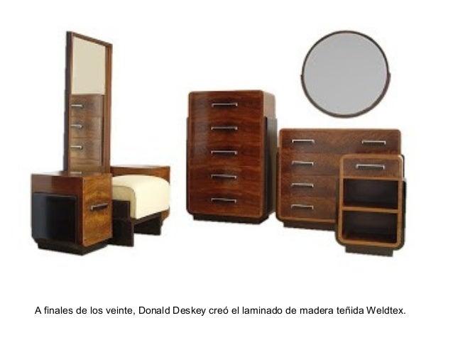 A finales de los veinte, Donald Deskey creó el laminado de madera teñida Weldtex.
