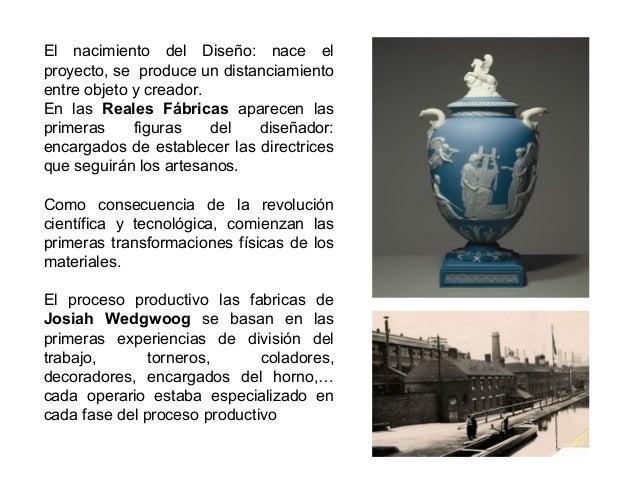 El nacimiento del Diseño: nace el proyecto, se produce un distanciamiento entre objeto y creador. En las Reales Fábricas a...