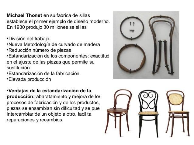 Michael Thonet en su fabrica de sillas establece el primer ejemplo de diseño moderno. En 1930 produjo 30 millones se silla...