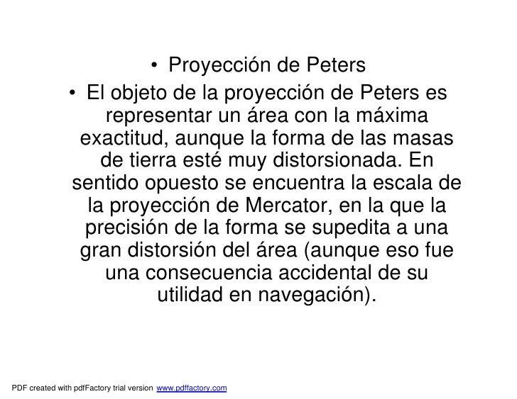 • Proyección de Peters                • El objeto de la proyección de Peters es                    representar un área con...