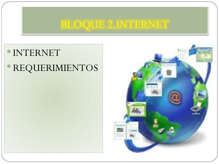 <ul><li>INTERNET </li></ul><ul><li>REQUERIMIENTOS </li></ul>