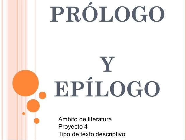 PRÓLOGO  Y  EPÍLOGO  Ámbito de literatura  Proyecto 4  Tipo de texto descriptivo