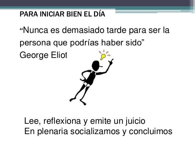 """PARA INICIAR BIEN EL DÍA  """"Nunca es demasiado tarde para ser la  persona que podrías haber sido""""  George Eliot  Lee, refle..."""