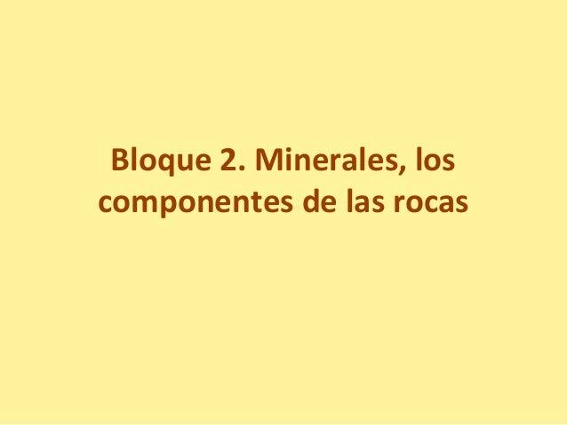 Bloque 2. Minerales, los componentes de las rocas
