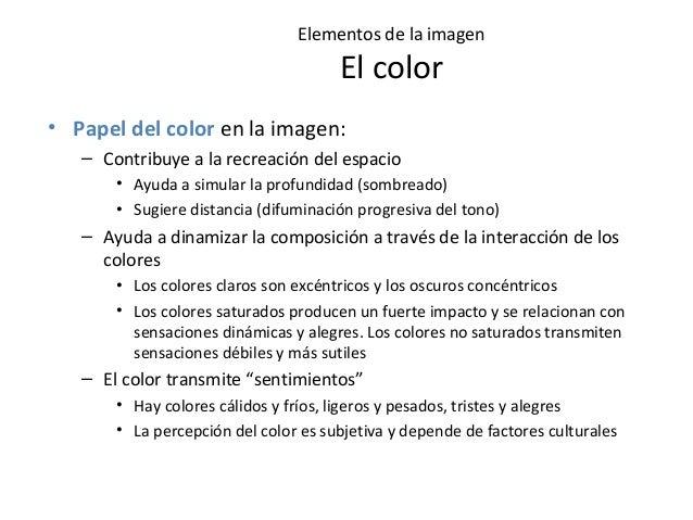 Elementos de la imagen El color • Papel del color en la imagen: – Contribuye a la recreación del espacio • Ayuda a simular...