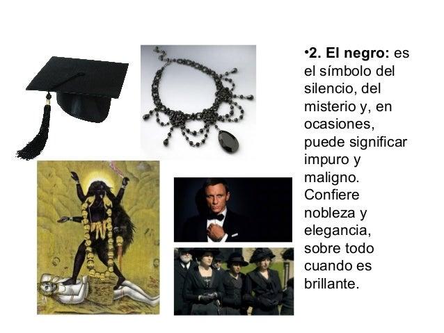 •2. El negro: es el símbolo del silencio, del misterio y, en ocasiones, puede significar impuro y maligno. Confiere noblez...
