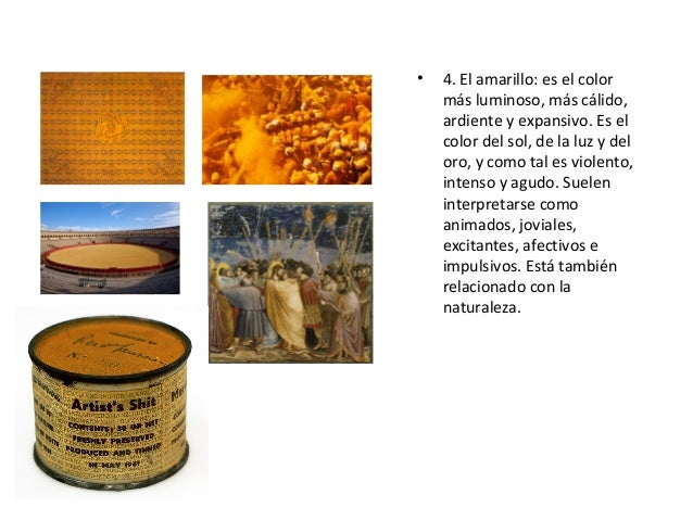 • 4. El amarillo: es el color más luminoso, más cálido, ardiente y expansivo. Es el color del sol, de la luz y del oro, y ...