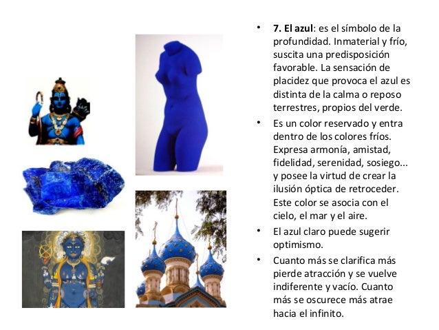 • 7. El azul: es el símbolo de la profundidad. Inmaterial y frío, suscita una predisposición favorable. La sensación de pl...