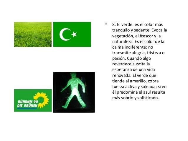 • 8. El verde: es el color más tranquilo y sedante. Evoca la vegetación, el frescor y la naturaleza. Es el color de la cal...