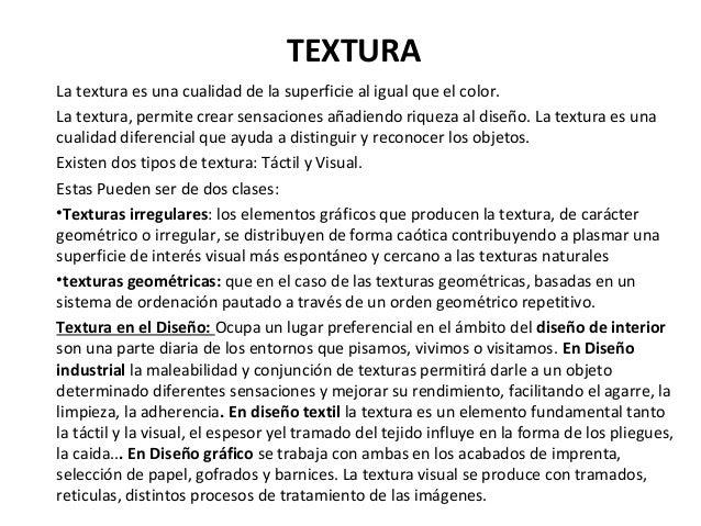 La textura es una cualidad de la superficie al igual que el color. La textura, permite crear sensaciones añadiendo riqueza...