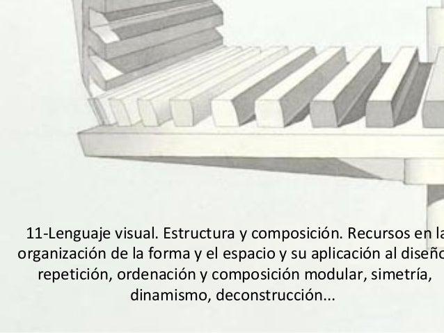 11-Lenguaje visual. Estructura y composición. Recursos en la organización de la forma y el espacio y su aplicación al dise...