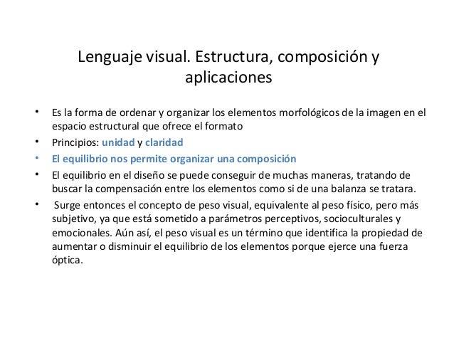 Lenguaje visual. Estructura, composición y aplicaciones • Es la forma de ordenar y organizar los elementos morfológicos de...