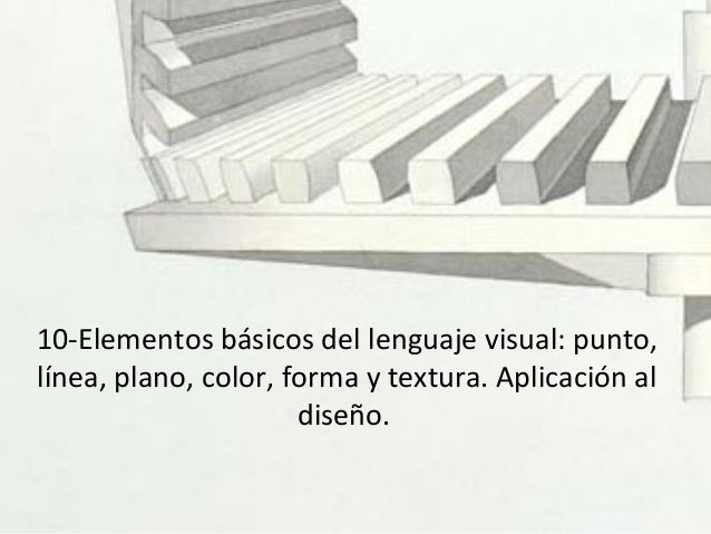 10-Elementos básicos del lenguaje visual: punto, línea, plano, color, forma y textura. Aplicación al diseño.