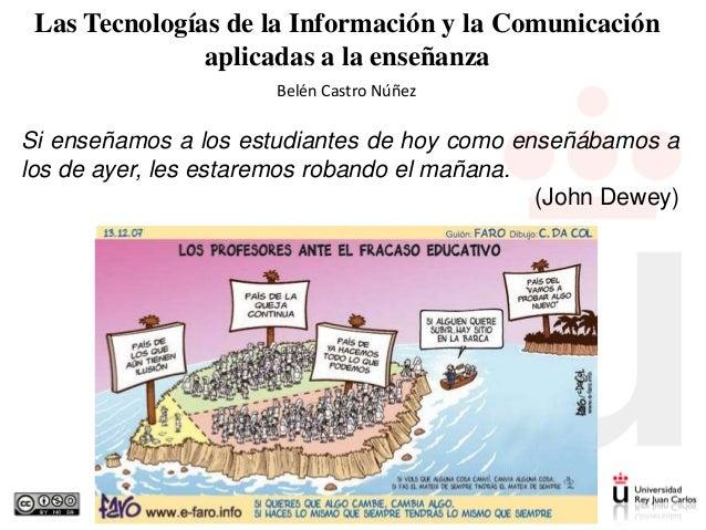 Las Tecnologías de la Información y la Comunicación aplicadas a la enseñanza Belén Castro Núñez  Si enseñamos a los estudi...