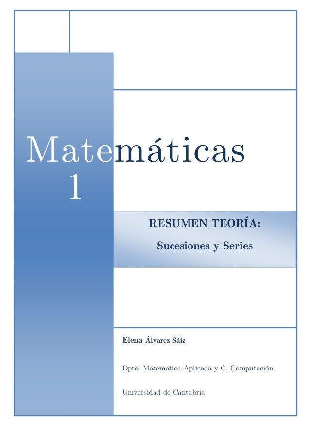 RESUMEN TEORÍA: Sucesiones y Series Matemáticas 1 1 Elena Álvarez Sáiz Dpto. Matemática Aplicada y C. Computación Universi...