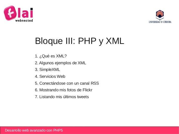 Bloque III: PHP y XML                1. ¿Qué es XML?                2. Algunos ejemplos de XML                3. SimpleXML...