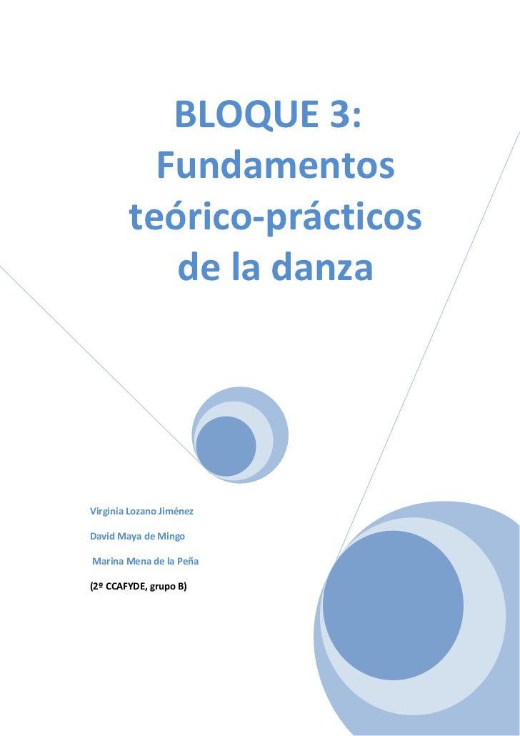 BLOQUE 3:          Fundamentos        teórico-prácticos           de la danzaVirginia Lozano JiménezDavid Maya de MingoMar...