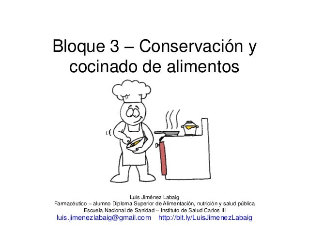 Bloque 3 – Conservación y cocinado de alimentos Luis Jiménez Labaig Farmacéutico – alumno Diploma Superior de Alimentación...
