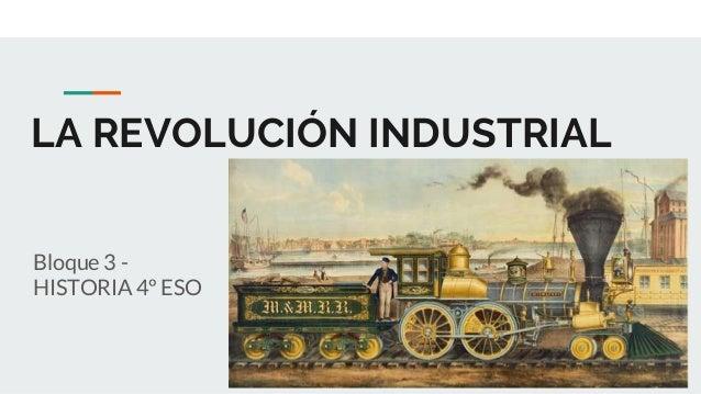 LA REVOLUCIÓN INDUSTRIAL Bloque 3 - HISTORIA 4º ESO