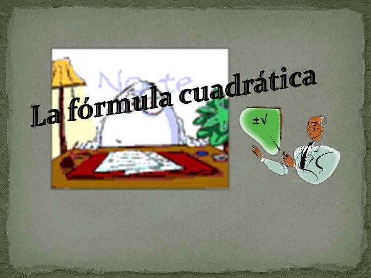 La fórmula cuadrática<br />±√<br />